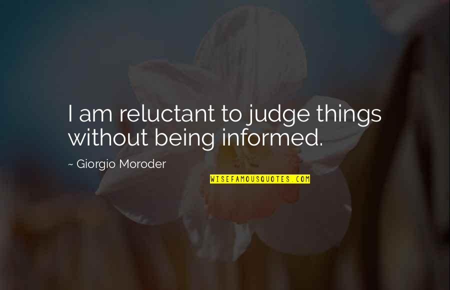 Informed Quotes By Giorgio Moroder: I am reluctant to judge things without being