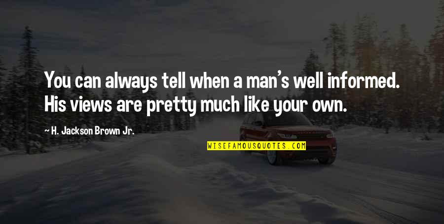 Informed Quotes By H. Jackson Brown Jr.: You can always tell when a man's well