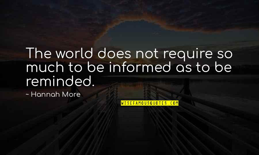 Informed Quotes By Hannah More: The world does not require so much to