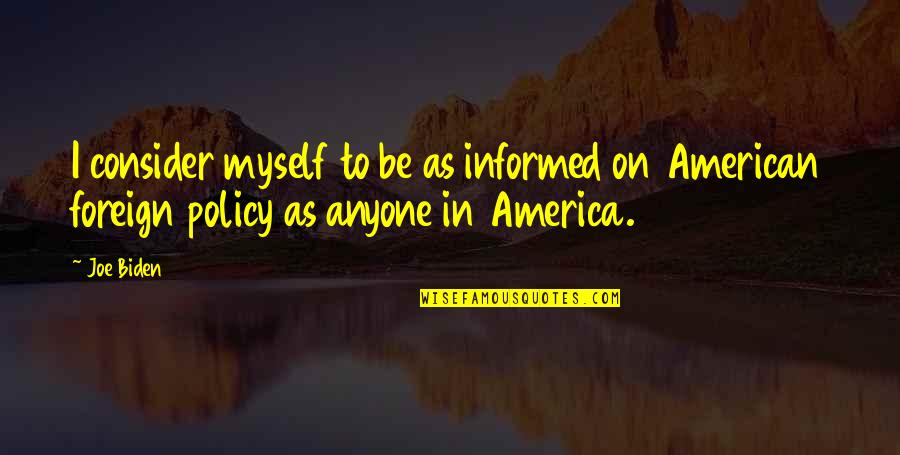 Informed Quotes By Joe Biden: I consider myself to be as informed on