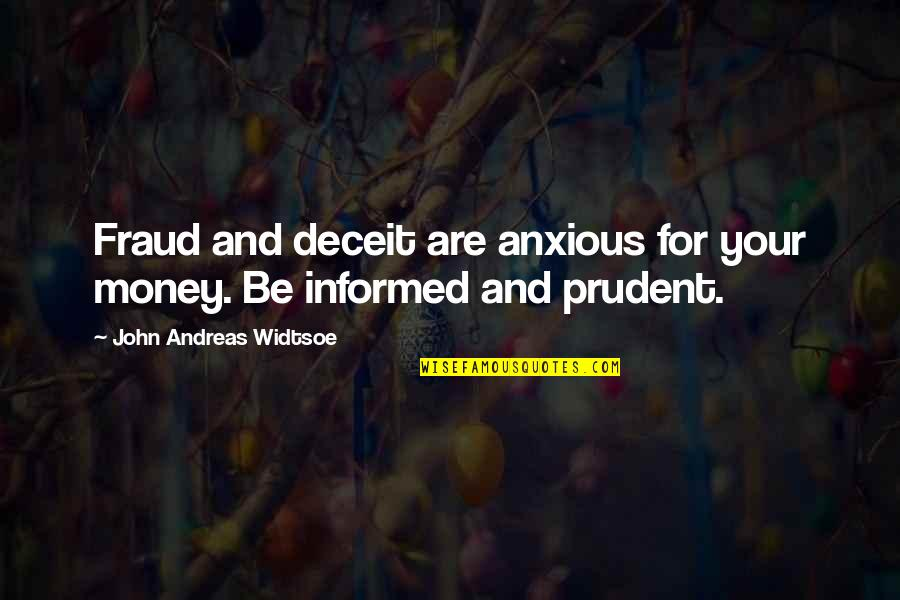 Informed Quotes By John Andreas Widtsoe: Fraud and deceit are anxious for your money.