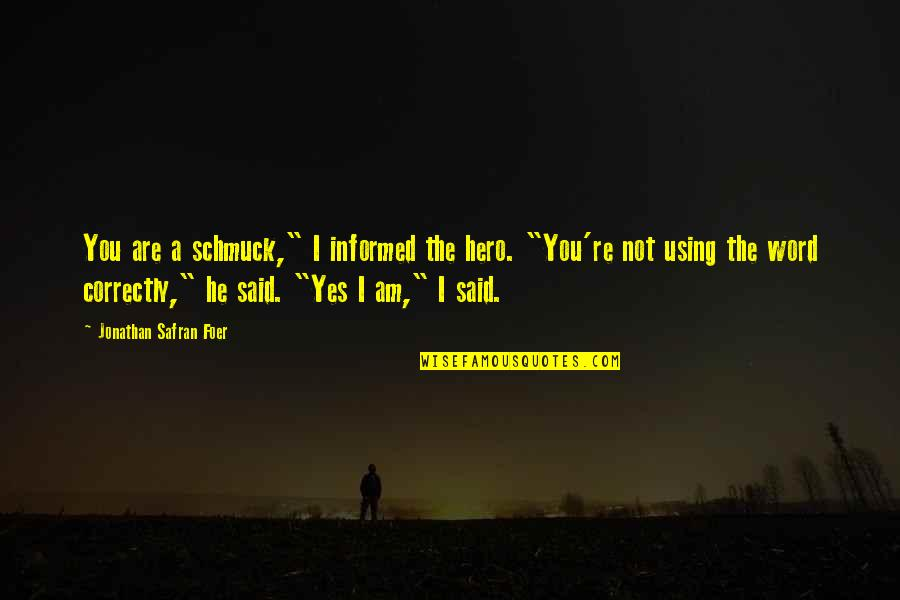 """Informed Quotes By Jonathan Safran Foer: You are a schmuck,"""" I informed the hero."""