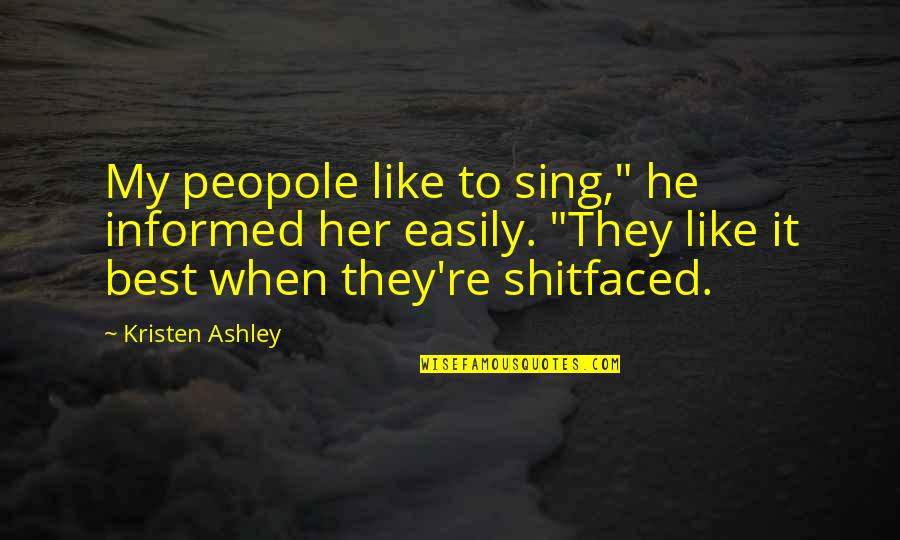 """Informed Quotes By Kristen Ashley: My peopole like to sing,"""" he informed her"""