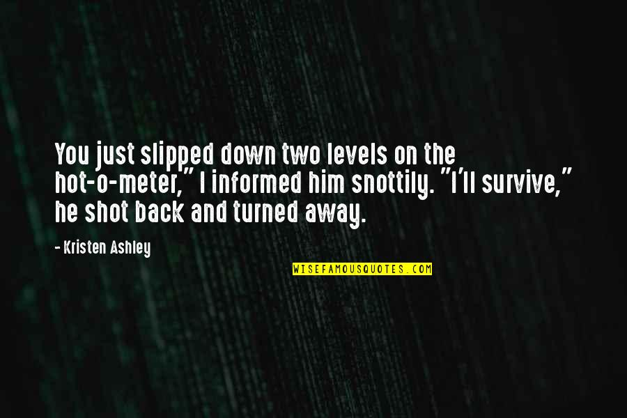 Informed Quotes By Kristen Ashley: You just slipped down two levels on the