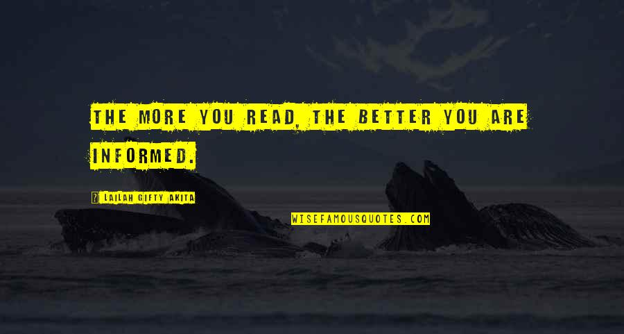 Informed Quotes By Lailah Gifty Akita: The more you read, the better you are