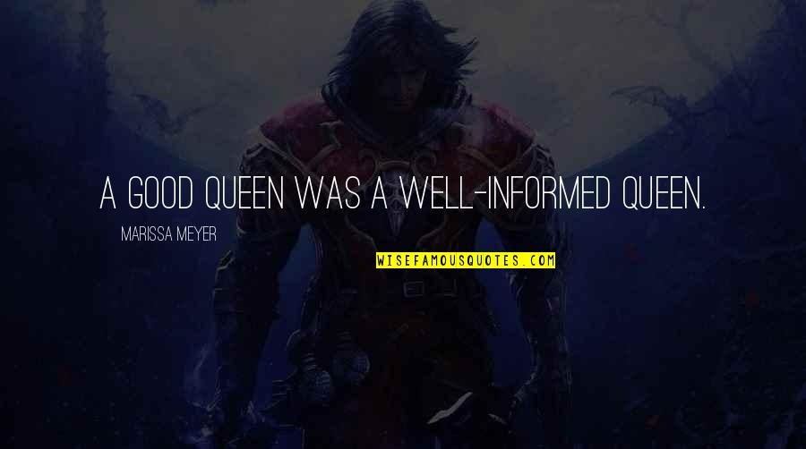 Informed Quotes By Marissa Meyer: A good queen was a well-informed queen.