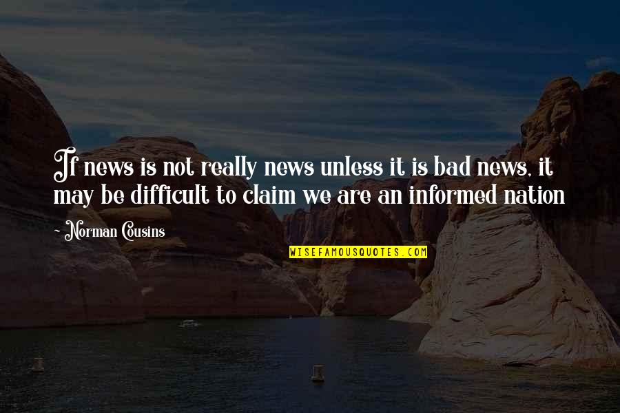 Informed Quotes By Norman Cousins: If news is not really news unless it
