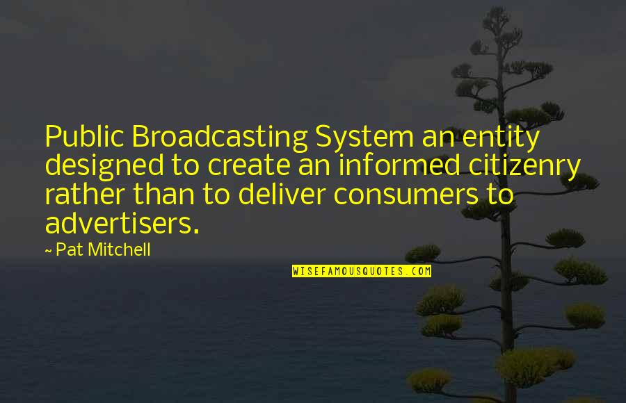 Informed Quotes By Pat Mitchell: Public Broadcasting System an entity designed to create