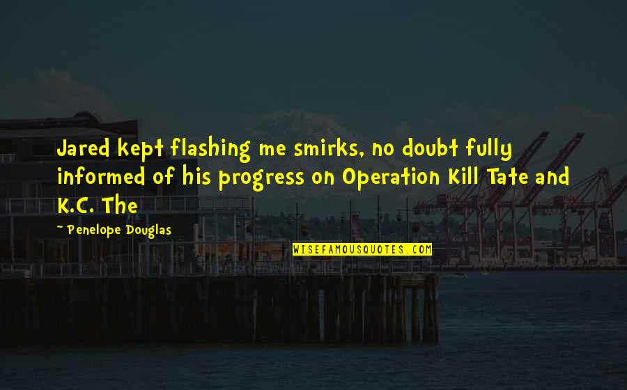 Informed Quotes By Penelope Douglas: Jared kept flashing me smirks, no doubt fully