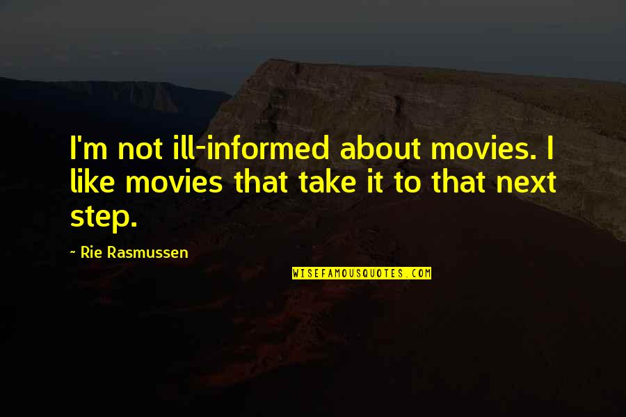 Informed Quotes By Rie Rasmussen: I'm not ill-informed about movies. I like movies