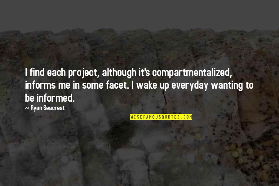 Informed Quotes By Ryan Seacrest: I find each project, although it's compartmentalized, informs