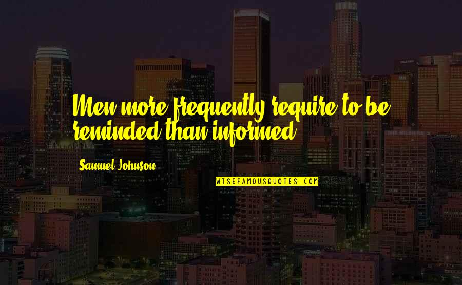 Informed Quotes By Samuel Johnson: Men more frequently require to be reminded than