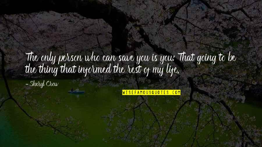 Informed Quotes By Sheryl Crow: The only person who can save you is