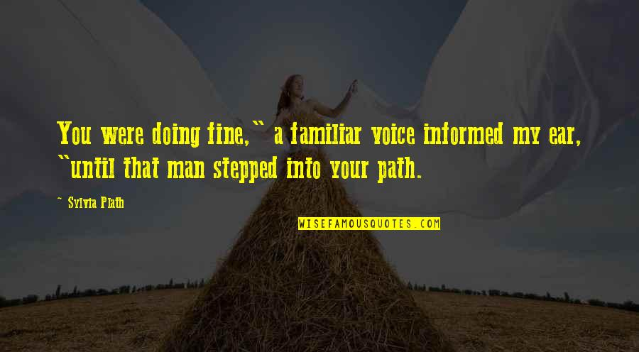 """Informed Quotes By Sylvia Plath: You were doing fine,"""" a familiar voice informed"""