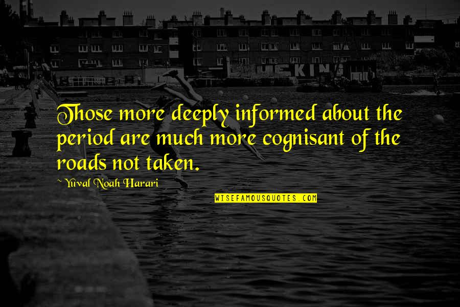 Informed Quotes By Yuval Noah Harari: Those more deeply informed about the period are