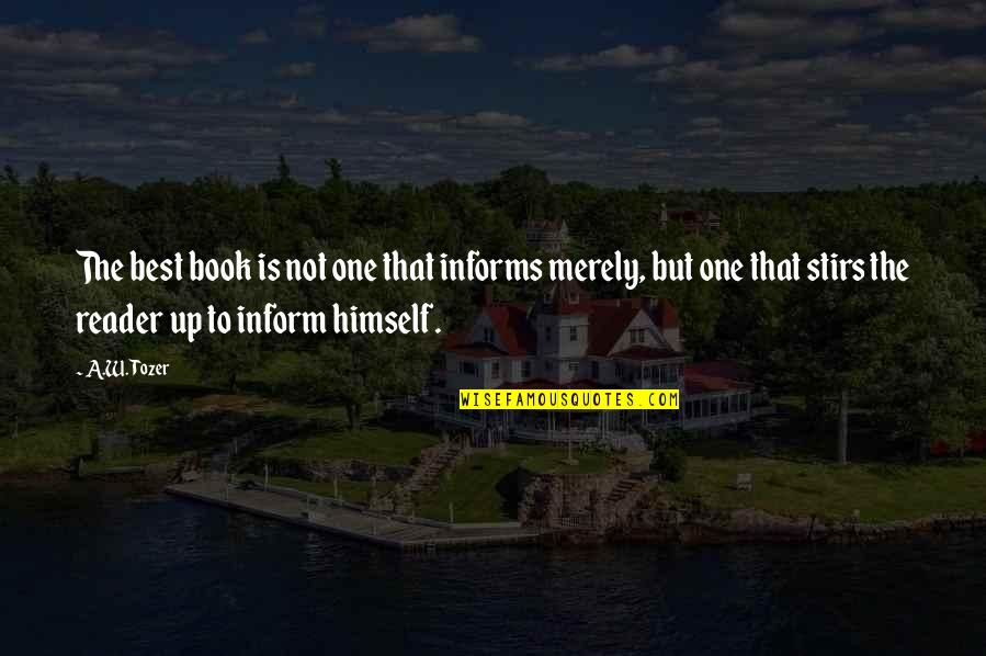 Informs Quotes By A.W. Tozer: The best book is not one that informs