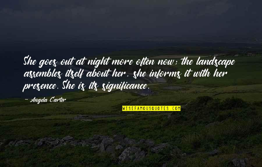 Informs Quotes By Angela Carter: She goes out at night more often now;