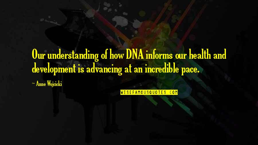 Informs Quotes By Anne Wojcicki: Our understanding of how DNA informs our health