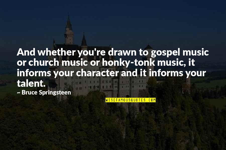 Informs Quotes By Bruce Springsteen: And whether you're drawn to gospel music or