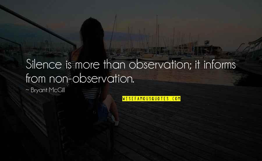 Informs Quotes By Bryant McGill: Silence is more than observation; it informs from
