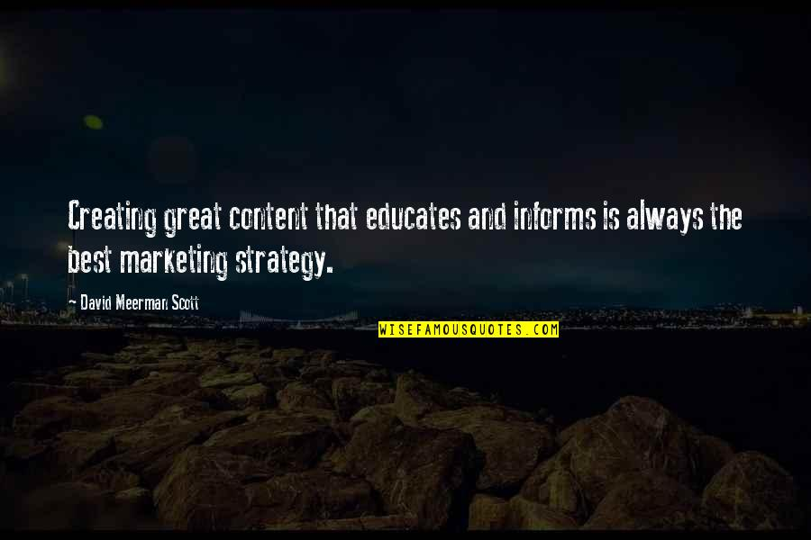 Informs Quotes By David Meerman Scott: Creating great content that educates and informs is