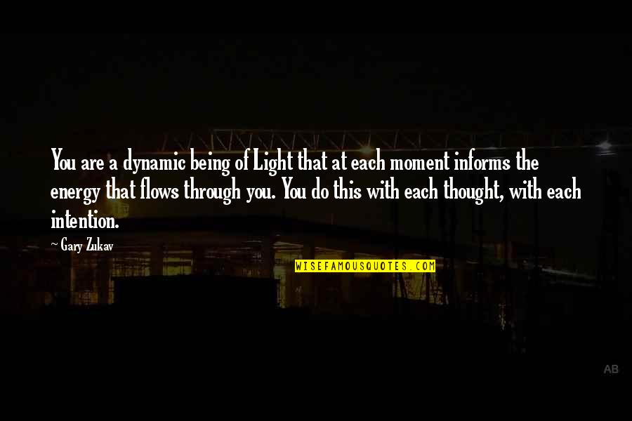 Informs Quotes By Gary Zukav: You are a dynamic being of Light that