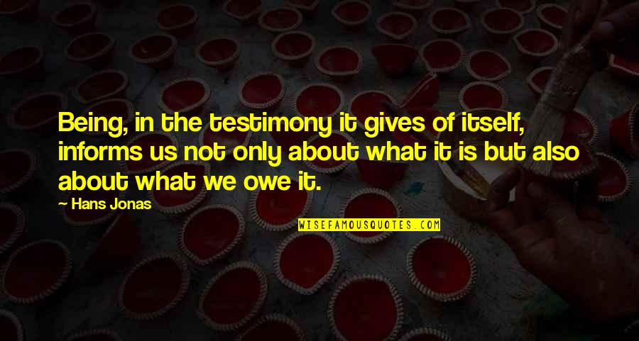 Informs Quotes By Hans Jonas: Being, in the testimony it gives of itself,