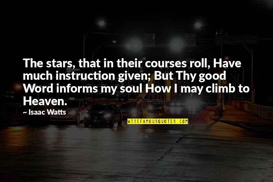 Informs Quotes By Isaac Watts: The stars, that in their courses roll, Have