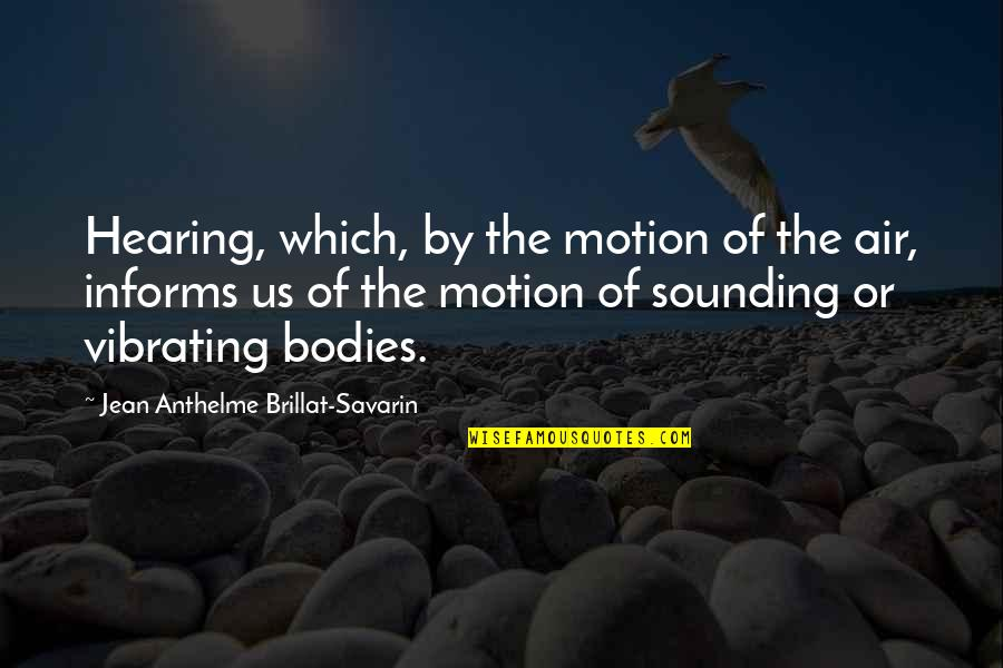 Informs Quotes By Jean Anthelme Brillat-Savarin: Hearing, which, by the motion of the air,