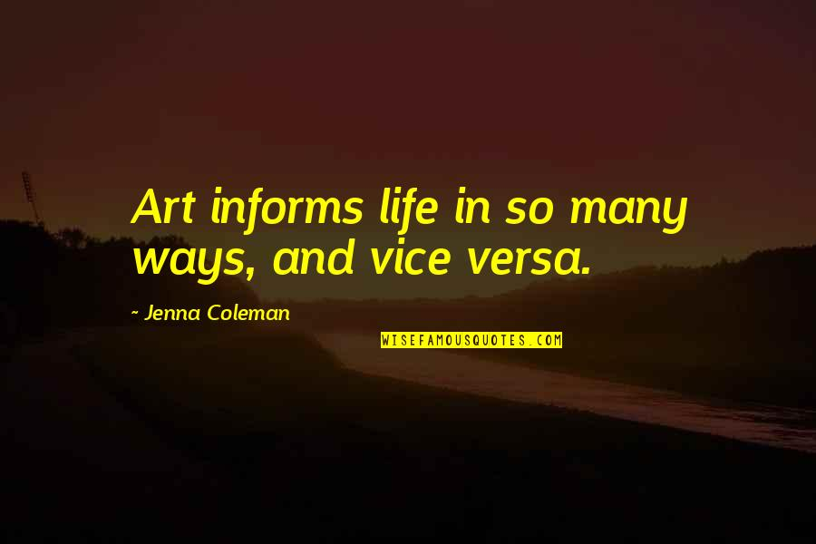 Informs Quotes By Jenna Coleman: Art informs life in so many ways, and