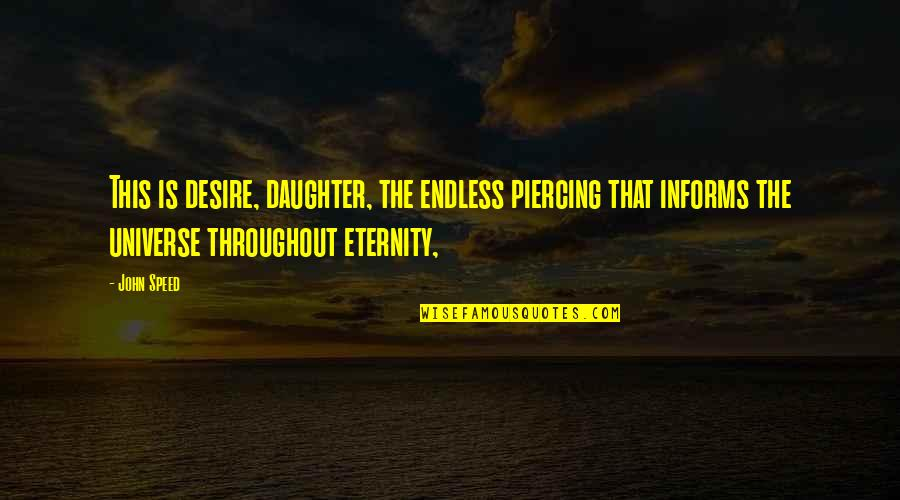 Informs Quotes By John Speed: This is desire, daughter, the endless piercing that