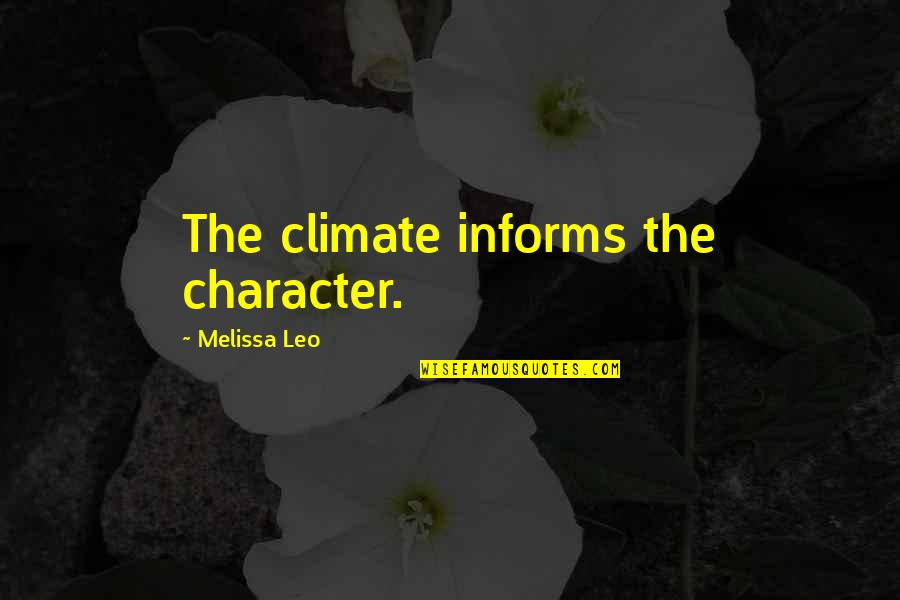 Informs Quotes By Melissa Leo: The climate informs the character.