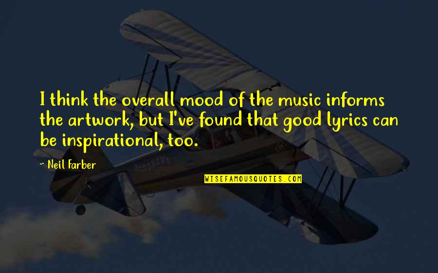 Informs Quotes By Neil Farber: I think the overall mood of the music