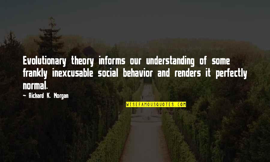 Informs Quotes By Richard K. Morgan: Evolutionary theory informs our understanding of some frankly