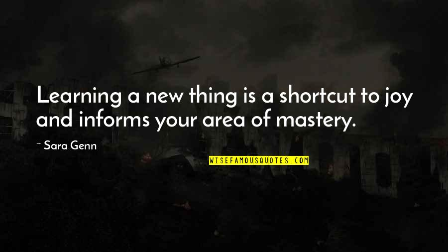 Informs Quotes By Sara Genn: Learning a new thing is a shortcut to