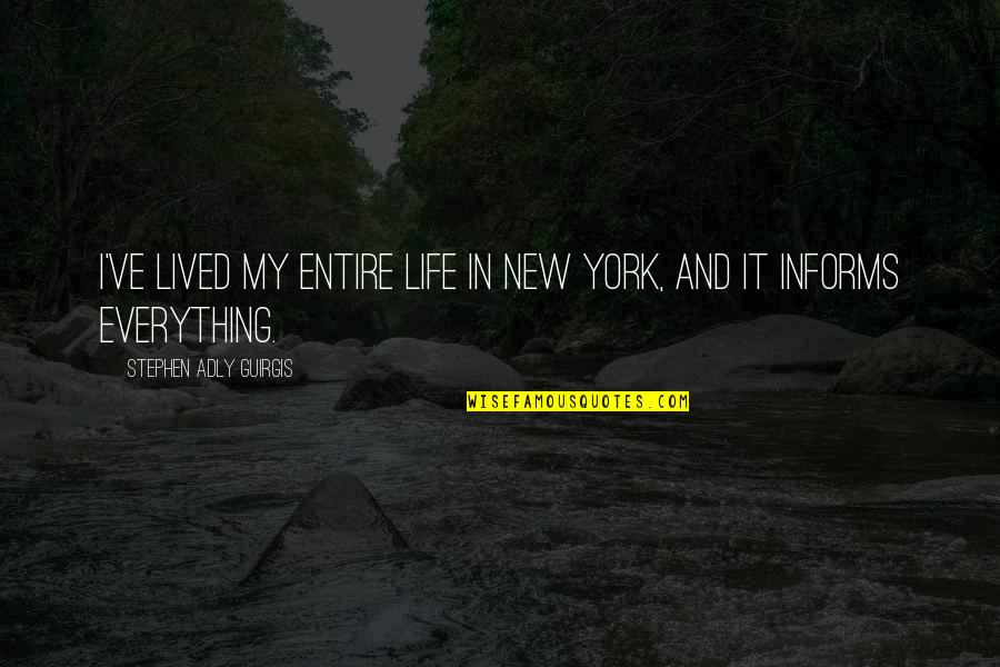 Informs Quotes By Stephen Adly Guirgis: I've lived my entire life in New York,