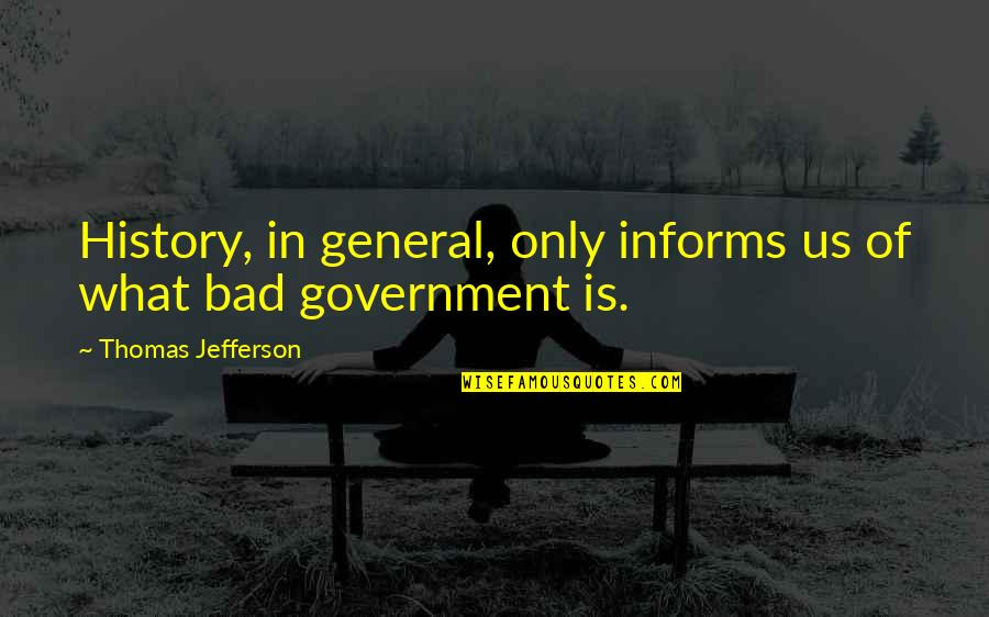 Informs Quotes By Thomas Jefferson: History, in general, only informs us of what