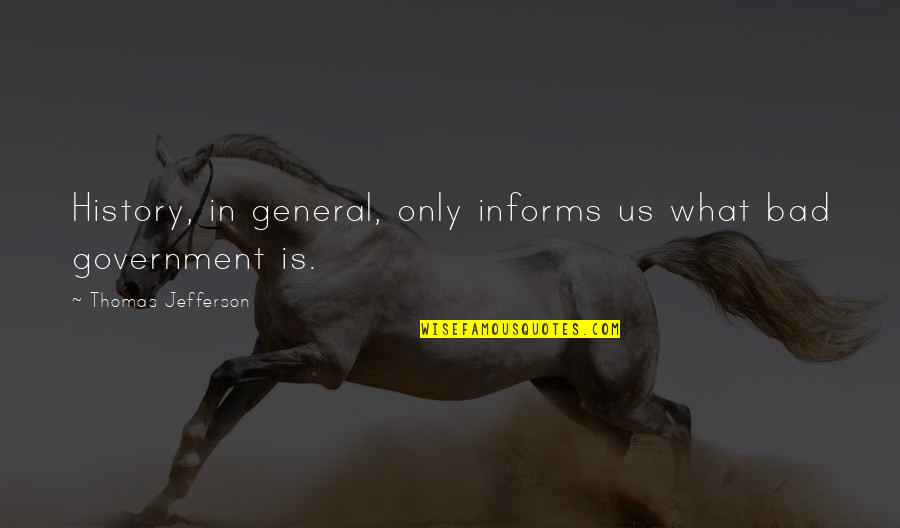 Informs Quotes By Thomas Jefferson: History, in general, only informs us what bad