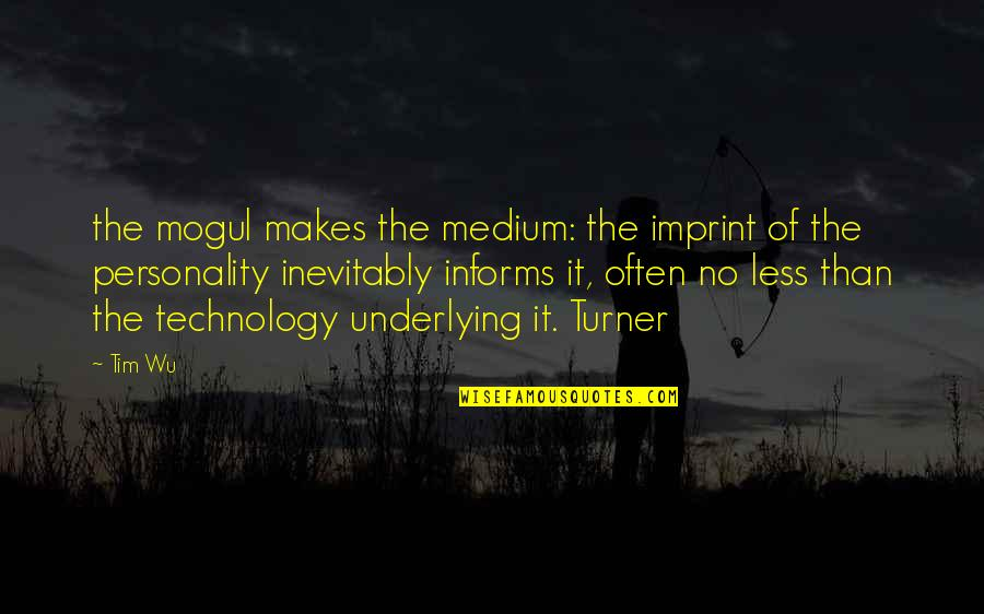 Informs Quotes By Tim Wu: the mogul makes the medium: the imprint of
