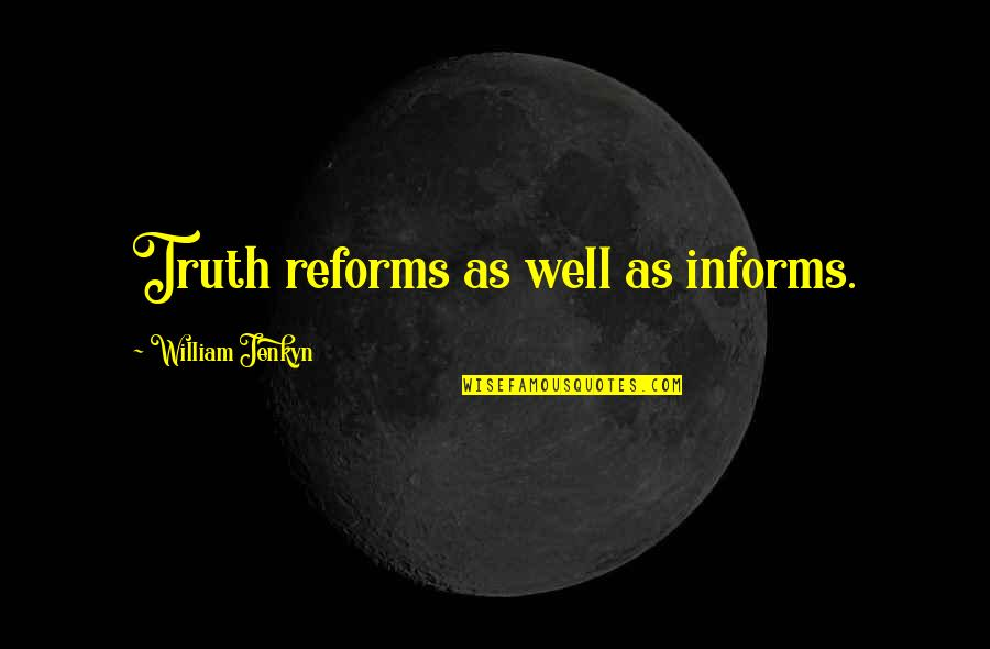Informs Quotes By William Jenkyn: Truth reforms as well as informs.