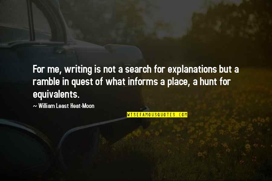 Informs Quotes By William Least Heat-Moon: For me, writing is not a search for