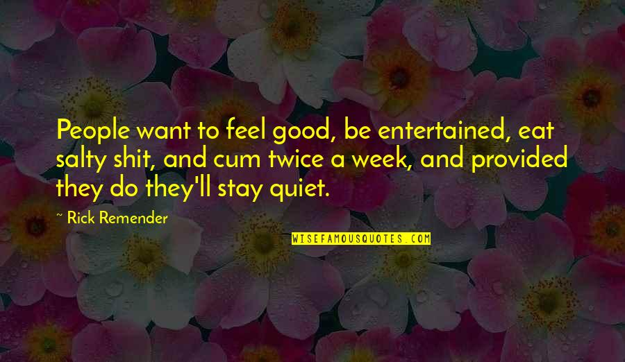 Infotainment Quotes By Rick Remender: People want to feel good, be entertained, eat
