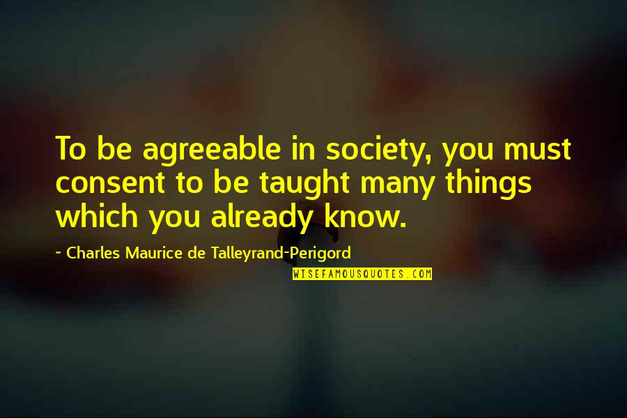 Infrastructure Management Services Quotes By Charles Maurice De Talleyrand-Perigord: To be agreeable in society, you must consent