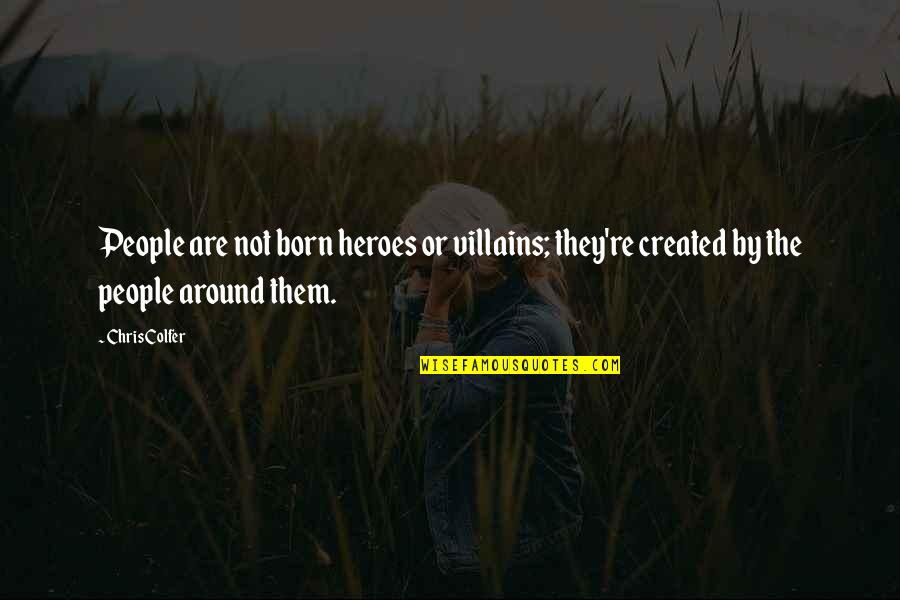 Infringements Quotes By Chris Colfer: People are not born heroes or villains; they're
