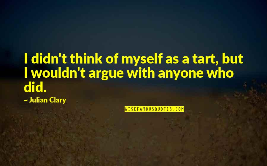 Infringements Quotes By Julian Clary: I didn't think of myself as a tart,