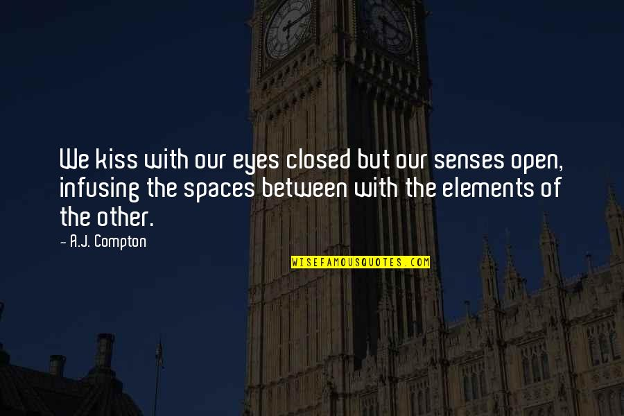 Infusing Quotes By A.J. Compton: We kiss with our eyes closed but our
