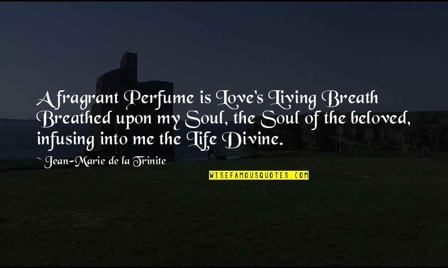 Infusing Quotes By Jean-Marie De La Trinite: A fragrant Perfume is Love's Living Breath Breathed