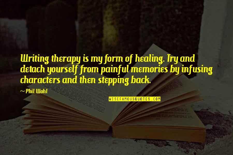 Infusing Quotes By Phil Wohl: Writing therapy is my form of healing. Try