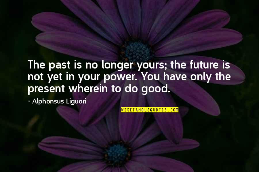 Ingeri Quotes By Alphonsus Liguori: The past is no longer yours; the future