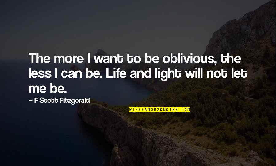 Ingeri Quotes By F Scott Fitzgerald: The more I want to be oblivious, the